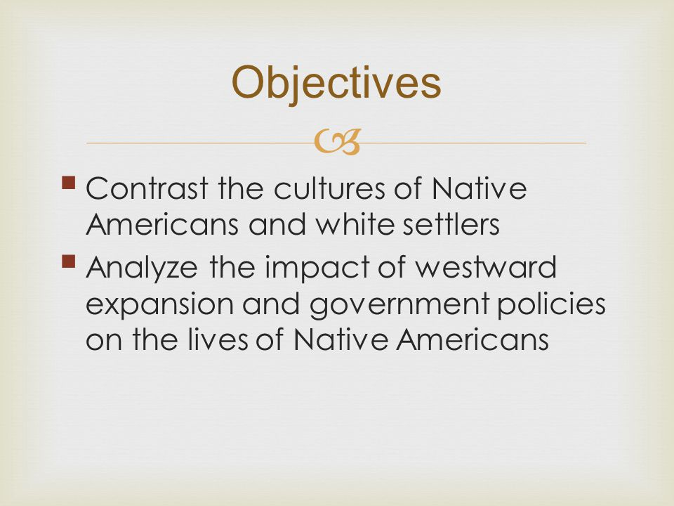 Objectives Contrast the cultures of Native Americans and white settlers.