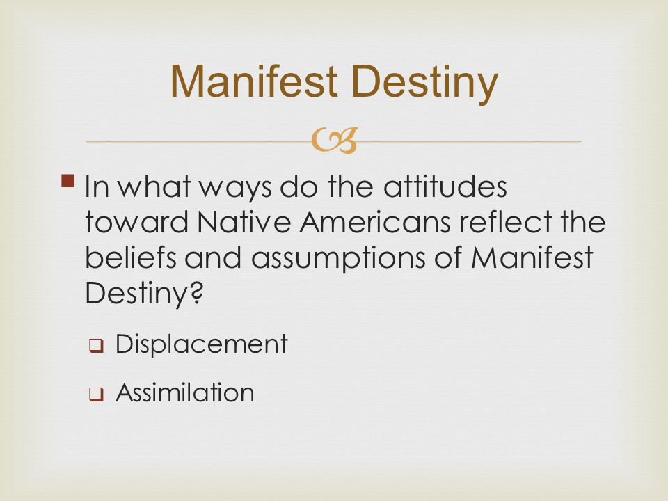 Manifest Destiny In what ways do the attitudes toward Native Americans reflect the beliefs and assumptions of Manifest Destiny