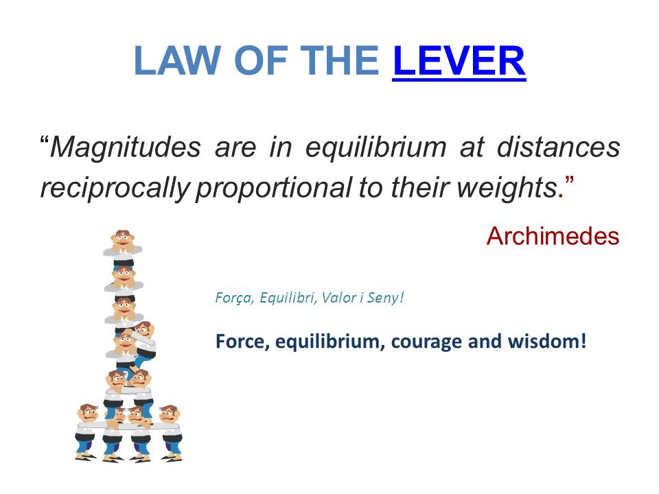 LAW OF THE LEVER Magnitudes are in equilibrium at distances reciprocally proportional to their weights.
