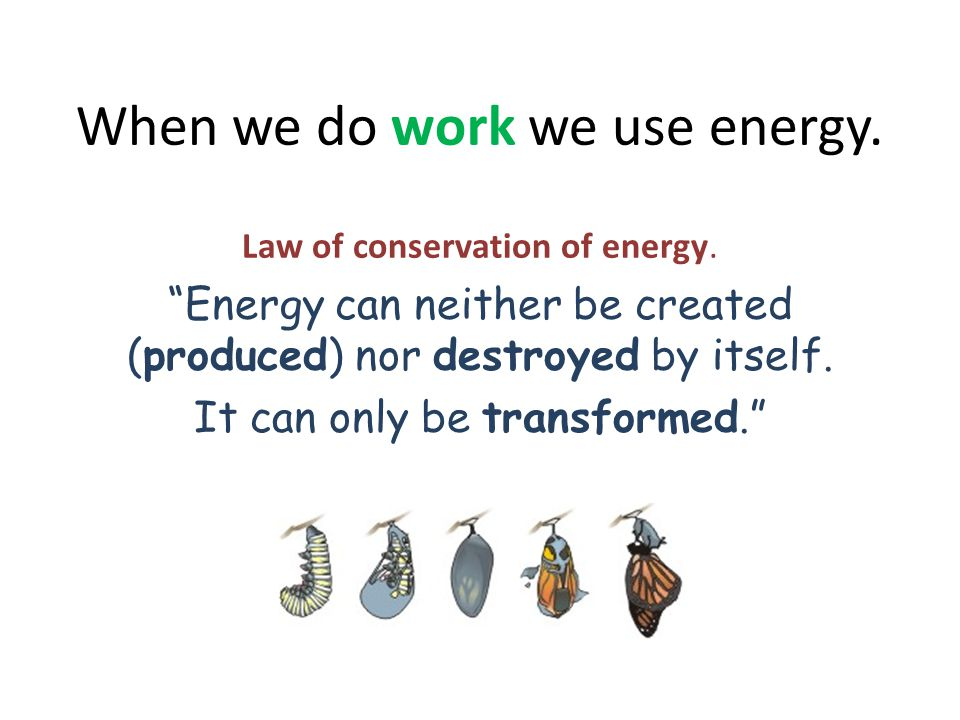 When we do work we use energy.