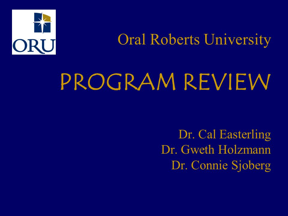 Oral Roberts University PROGRAM REVIEW Dr. Cal Easterling Dr