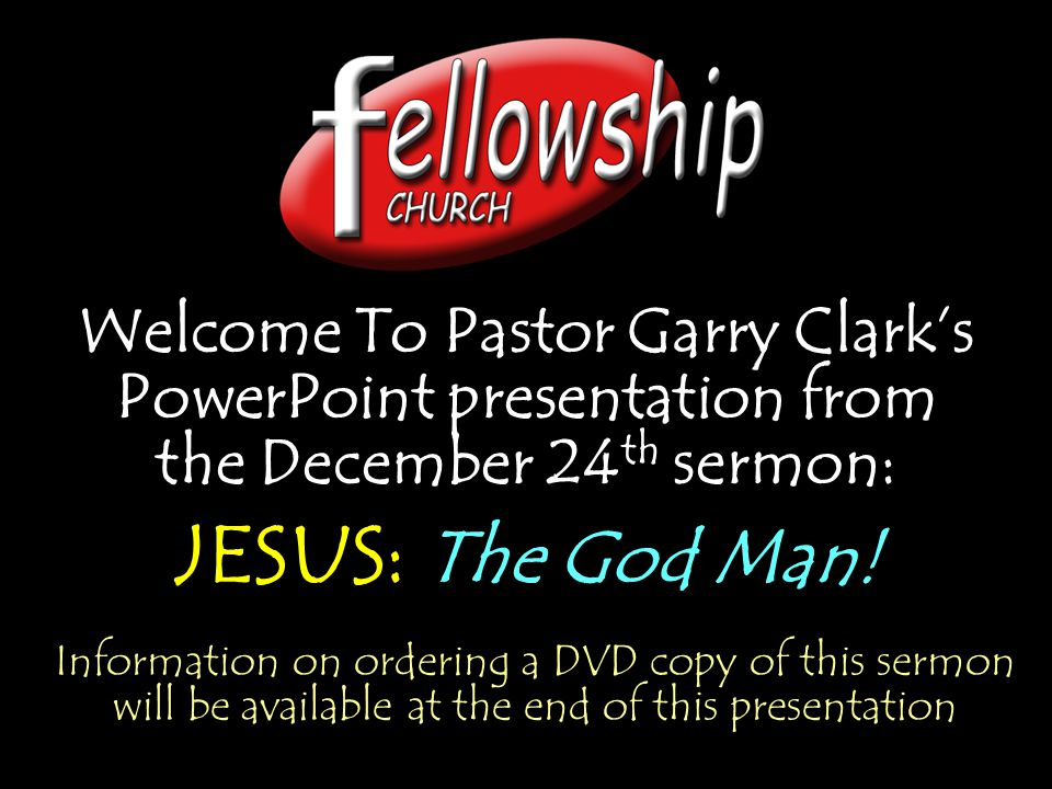 Welcome To Pastor Garry Clark's PowerPoint presentation from the December 24th sermon: