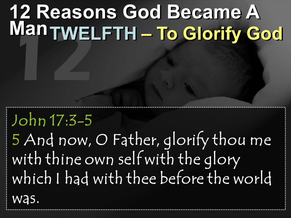 12 12 Reasons God Became A Man TWELFTH – To Glorify God