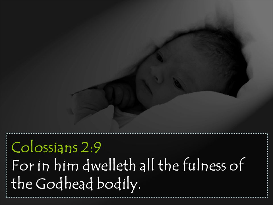 Colossians 2:9 For in him dwelleth all the fulness of the Godhead bodily.