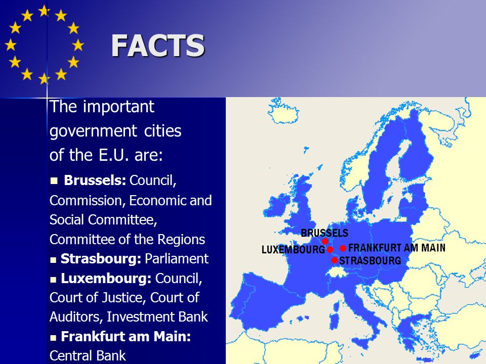 FACTS The important government cities of the E.U. are: