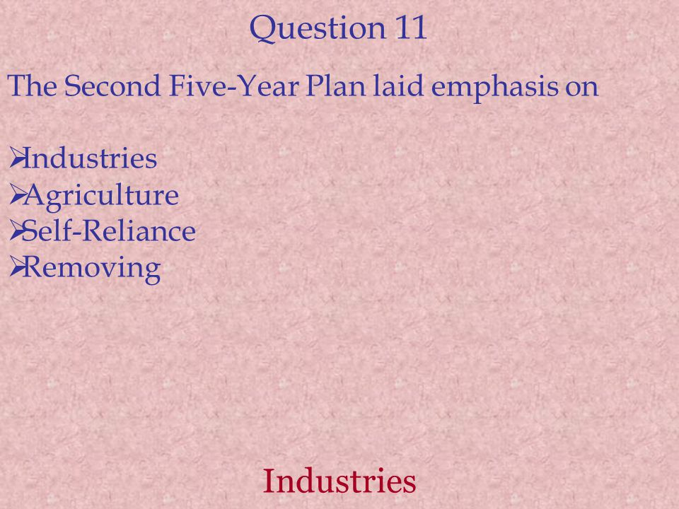 Question 11 Industries The Second Five-Year Plan laid emphasis on