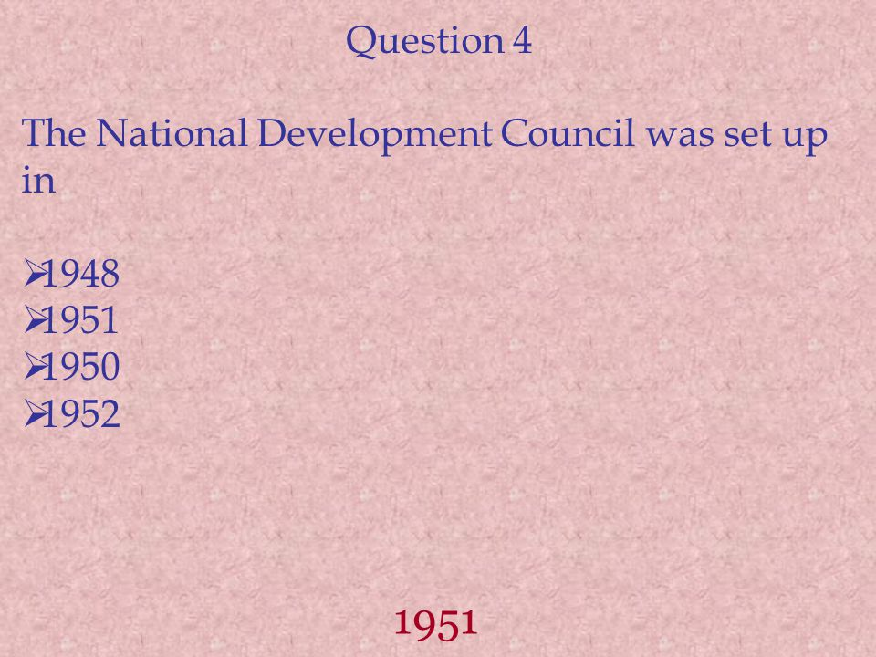 1951 Question 4 The National Development Council was set up in 1948