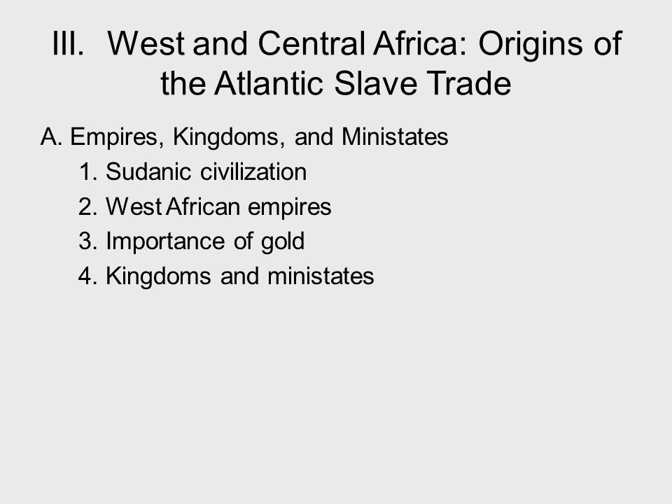 III. West and Central Africa: Origins of the Atlantic Slave Trade