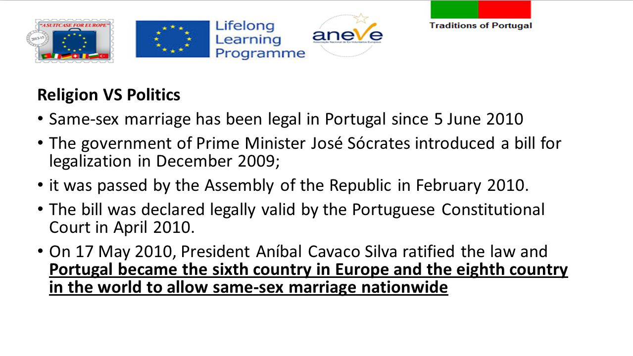 Religion VS Politics Same-sex marriage has been legal in Portugal since 5 June 2010.