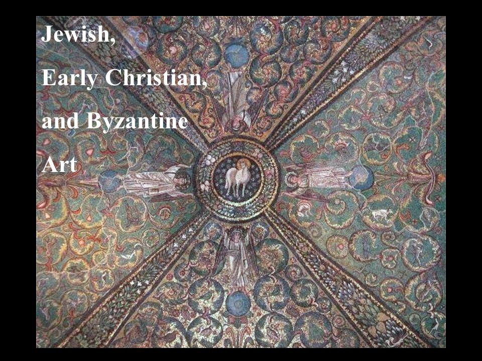 Jewish, Early Christian, and Byzantine Art Jewish, Early Christian,