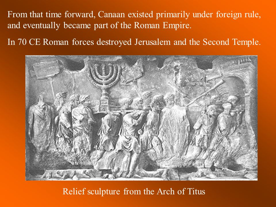 In 70 CE Roman forces destroyed Jerusalem and the Second Temple.