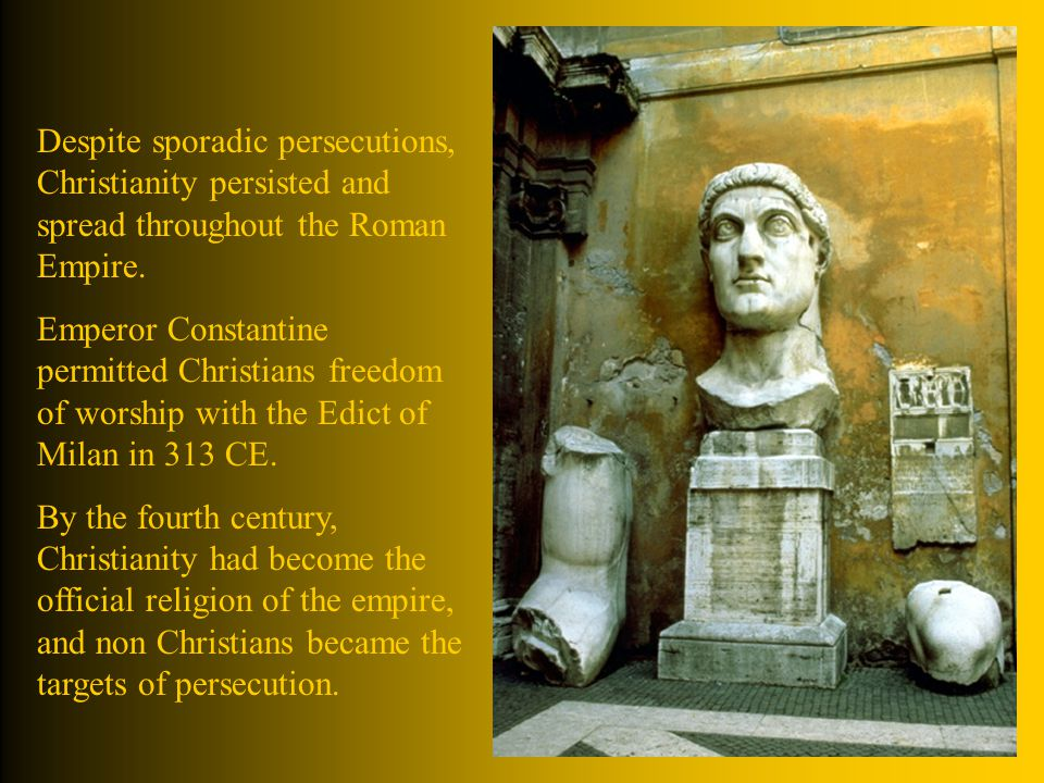 Despite sporadic persecutions, Christianity persisted and spread throughout the Roman Empire.