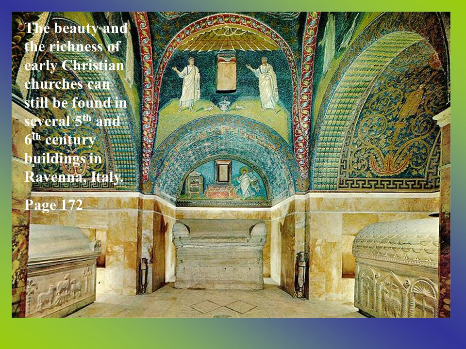 The beauty and the richness of early Christian churches can still be found in several 5th and 6th century buildings in Ravenna, Italy.