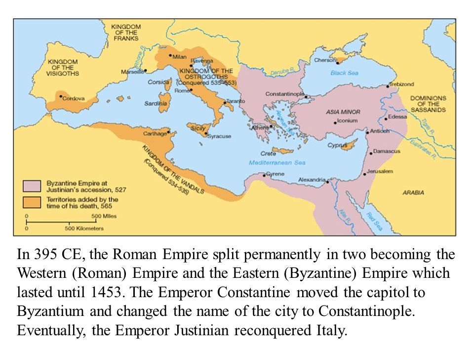 In 395 CE, the Roman Empire split permanently in two becoming the Western (Roman) Empire and the Eastern (Byzantine) Empire which lasted until 1453.