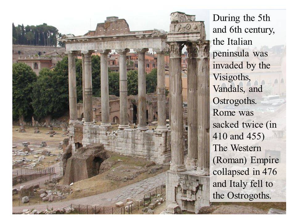 During the 5th and 6th century, the Italian peninsula was invaded by the Visigoths, Vandals, and Ostrogoths. Rome was sacked twice (in 410 and 455)