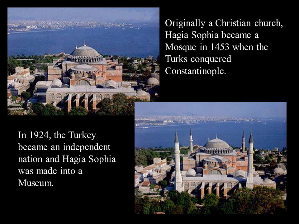 Originally a Christian church, Hagia Sophia became a Mosque in 1453 when the Turks conquered Constantinople.