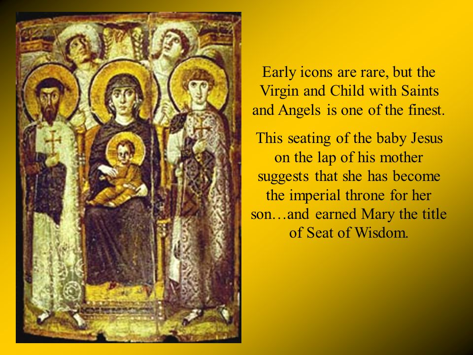 Early icons are rare, but the Virgin and Child with Saints and Angels is one of the finest.