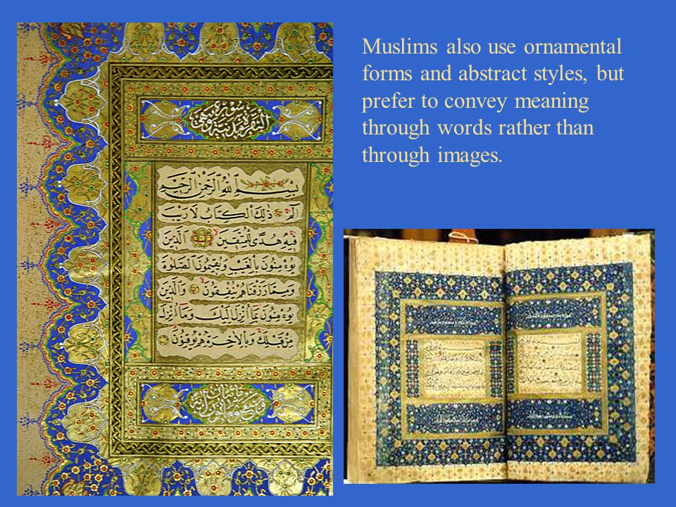 Muslims also use ornamental forms and abstract styles, but prefer to convey meaning through words rather than through images.