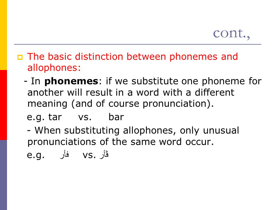 cont., The basic distinction between phonemes and allophones: