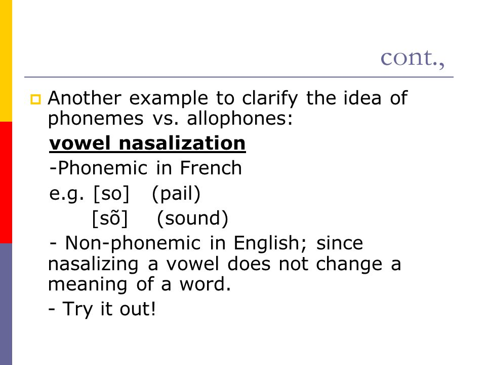 cont., Another example to clarify the idea of phonemes vs. allophones: