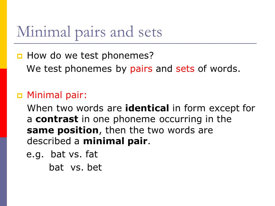 Minimal pairs and sets How do we test phonemes