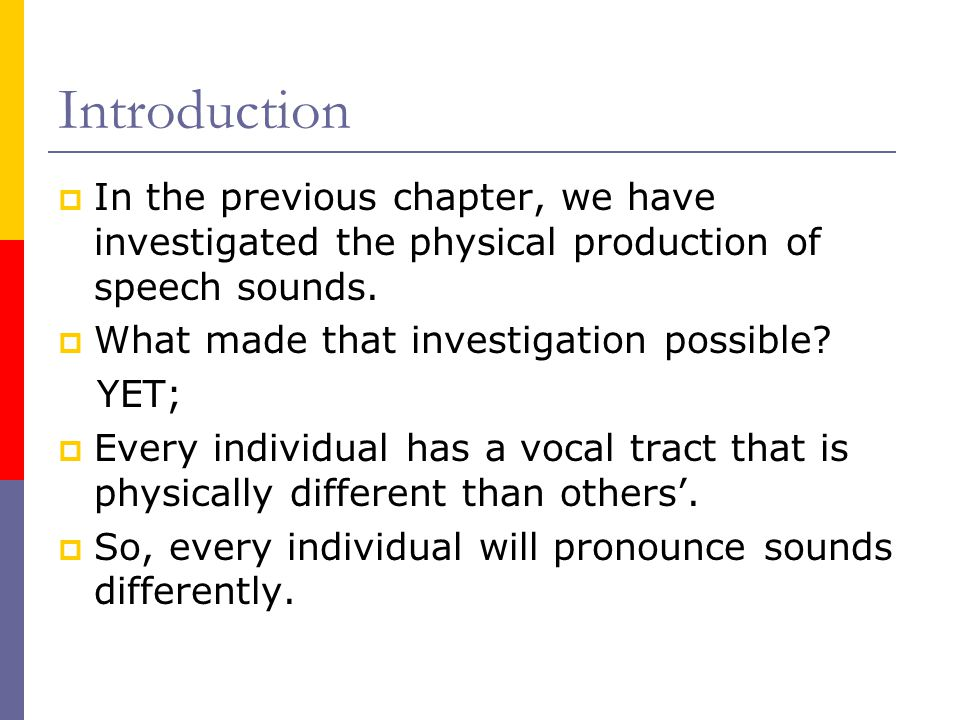 Introduction In the previous chapter, we have investigated the physical production of speech sounds.