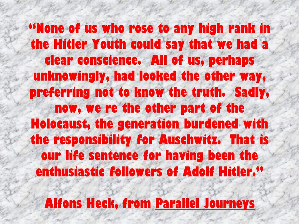 None of us who rose to any high rank in the Hitler Youth could say that we had a clear conscience.