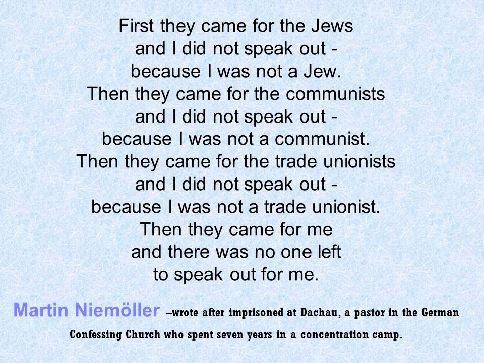 First they came for the Jews and I did not speak out - because I was not a Jew.