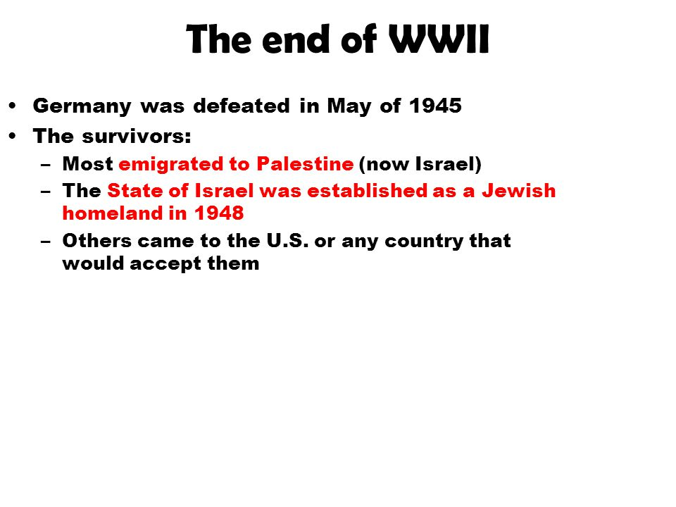 The end of WWII Germany was defeated in May of 1945 The survivors:
