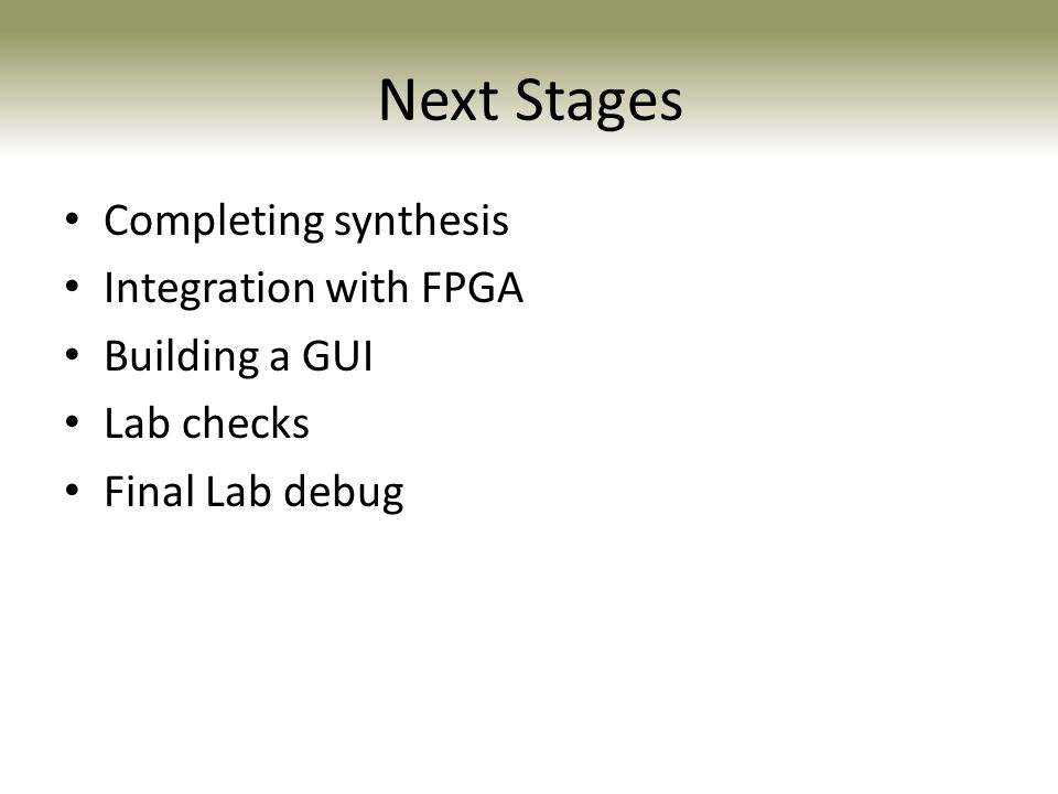 Next Stages Completing synthesis Integration with FPGA Building a GUI