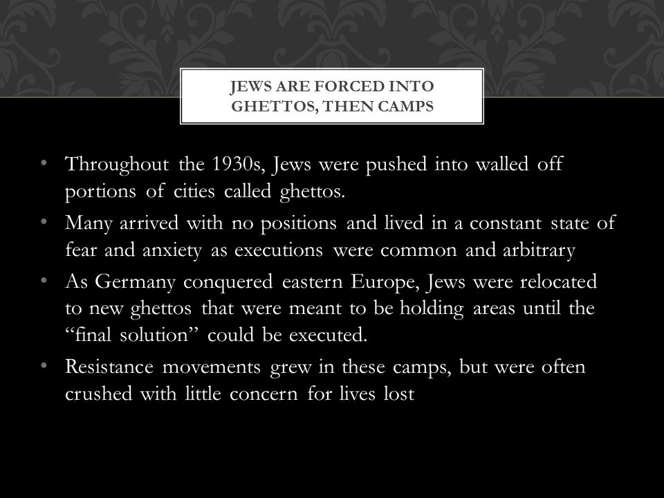Jews are forced into ghettos, then camps