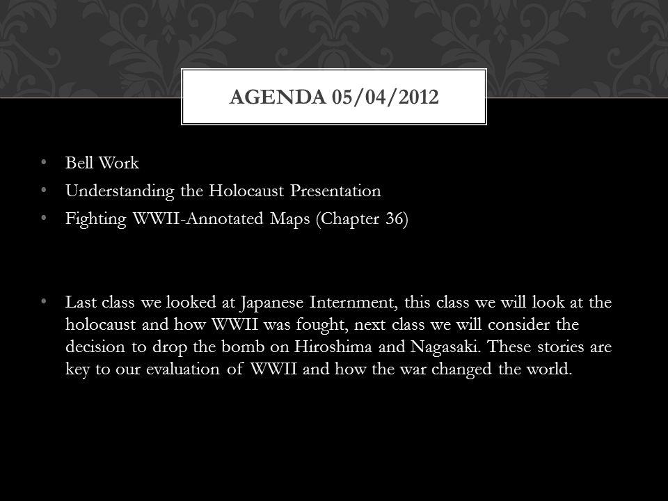 Agenda 05/04/2012 Bell Work Understanding the Holocaust Presentation