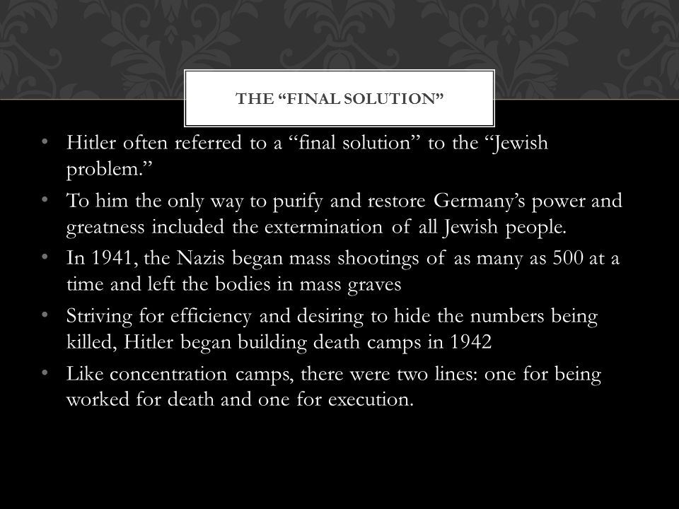 Hitler often referred to a final solution to the Jewish problem.