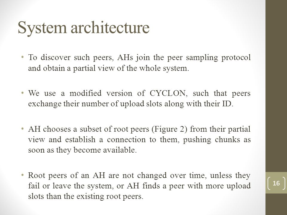 System architecture To discover such peers, AHs join the peer sampling protocol and obtain a partial view of the whole system.