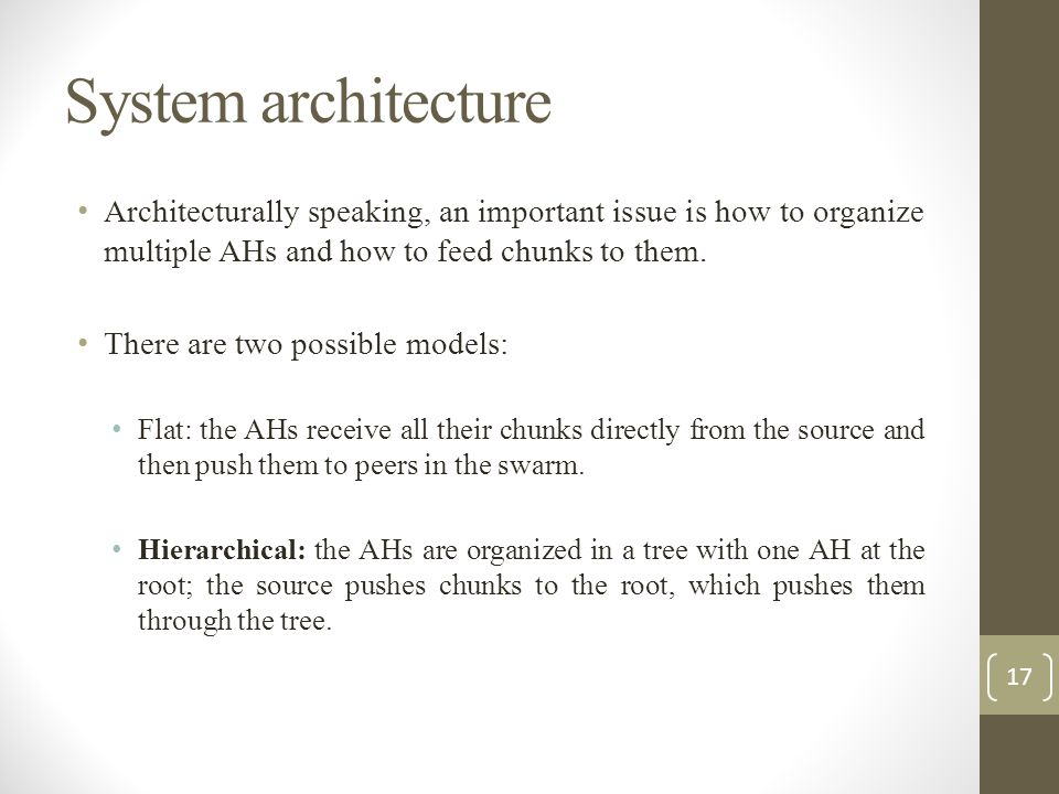 System architecture Architecturally speaking, an important issue is how to organize multiple AHs and how to feed chunks to them.
