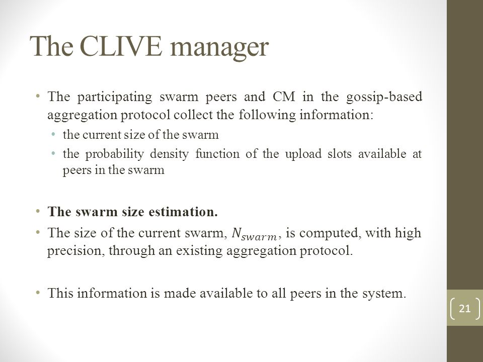 The CLIVE manager The participating swarm peers and CM in the gossip-based aggregation protocol collect the following information: