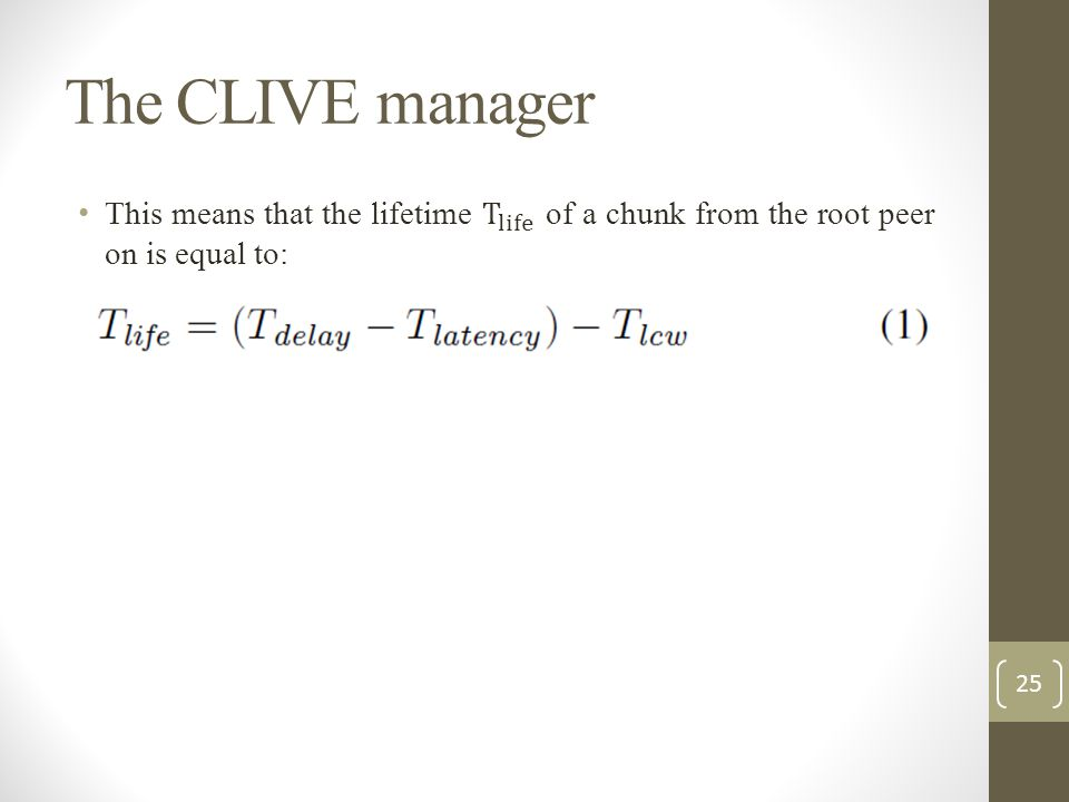 The CLIVE manager This means that the lifetime T life of a chunk from the root peer on is equal to: