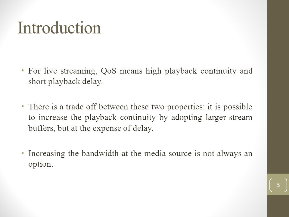 Introduction For live streaming, QoS means high playback continuity and short playback delay.