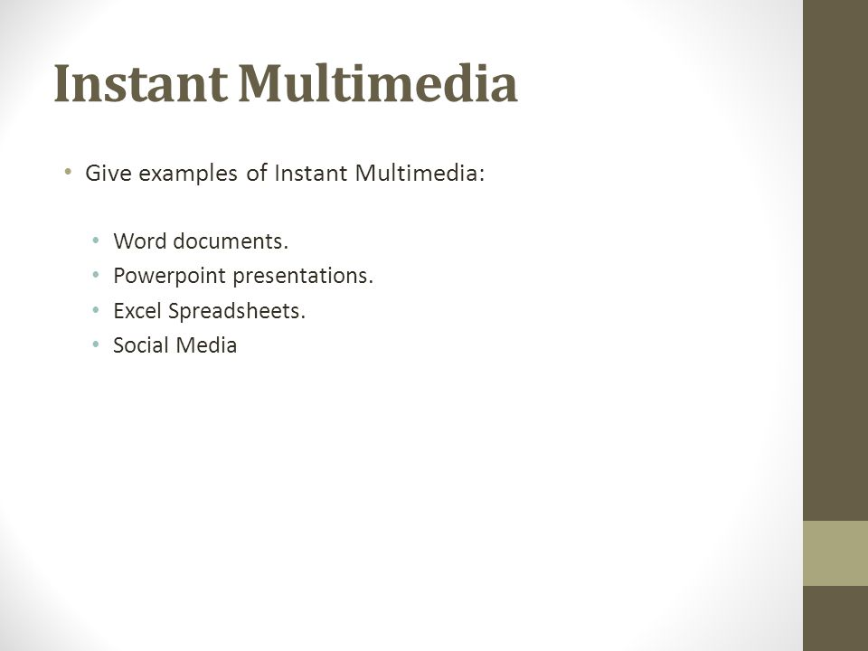 Instant Multimedia Give examples of Instant Multimedia: