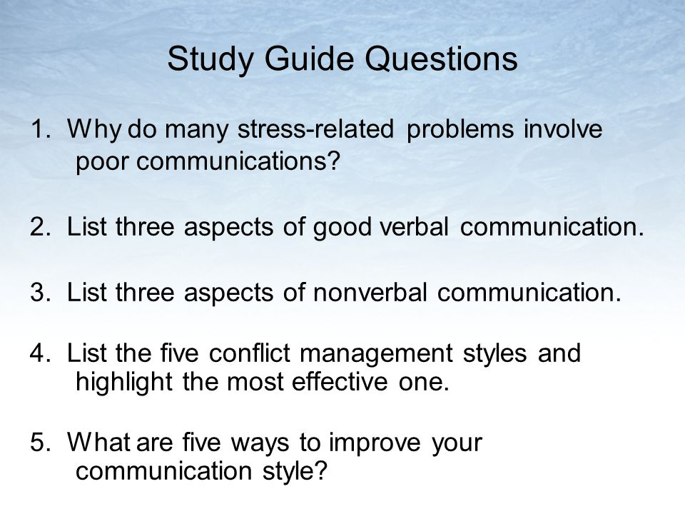 Study Guide Questions 1. Why do many stress-related problems involve poor communications 2. List three aspects of good verbal communication.