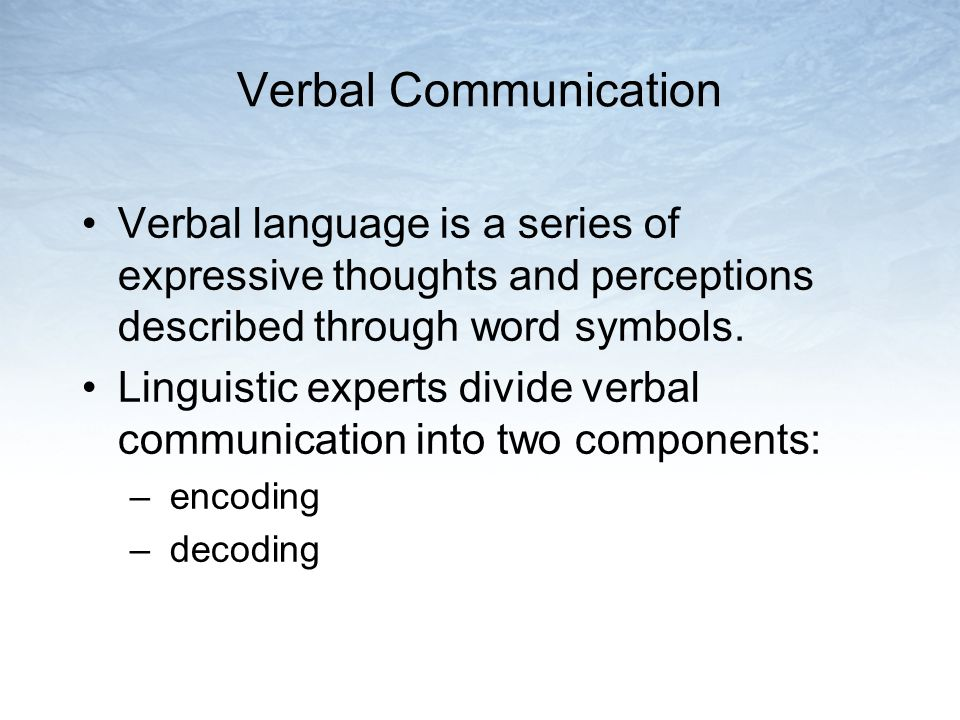 Verbal Communication Verbal language is a series of expressive thoughts and perceptions described through word symbols.