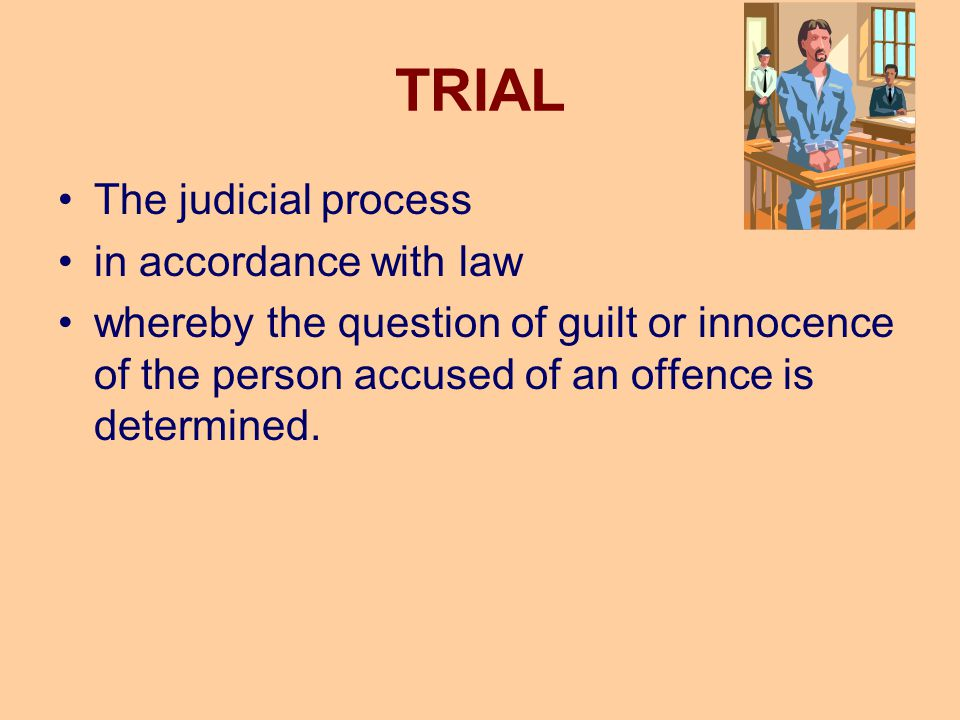 TRIAL The judicial process in accordance with law