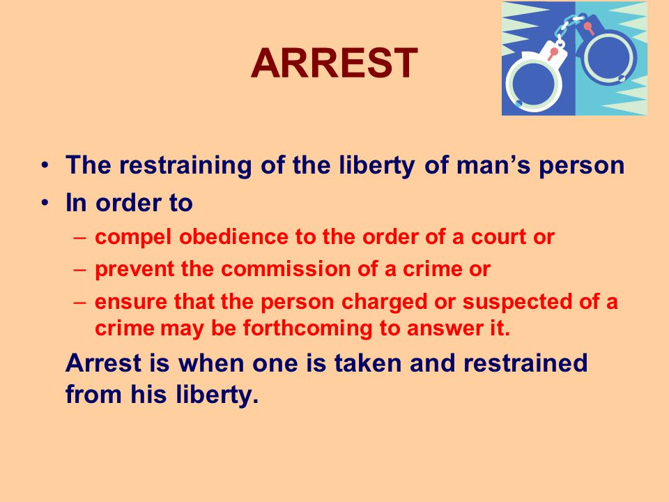ARREST The restraining of the liberty of man's person In order to