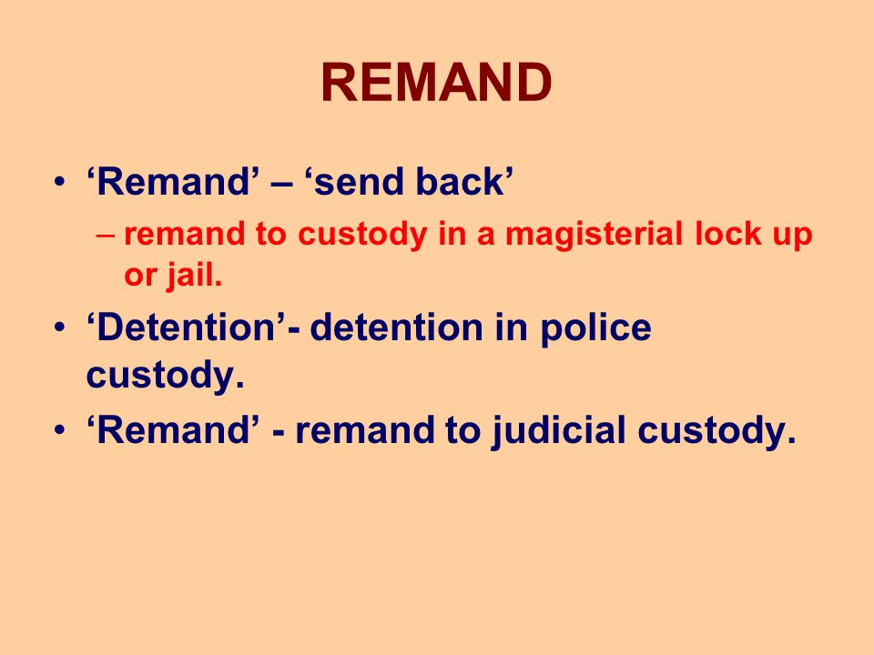 REMAND 'Remand' – 'send back'