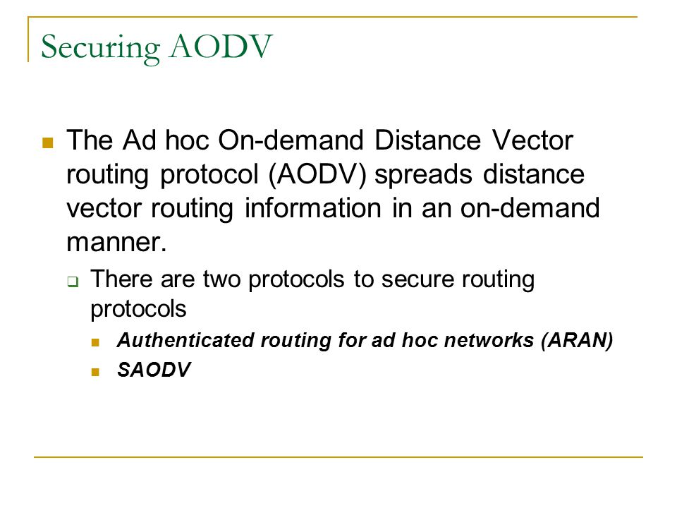 Securing AODV The Ad hoc On-demand Distance Vector routing protocol (AODV) spreads distance vector routing information in an on-demand manner.
