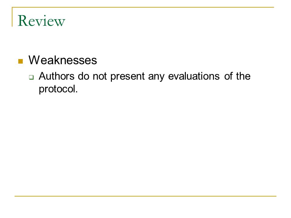 Review Weaknesses Authors do not present any evaluations of the protocol.