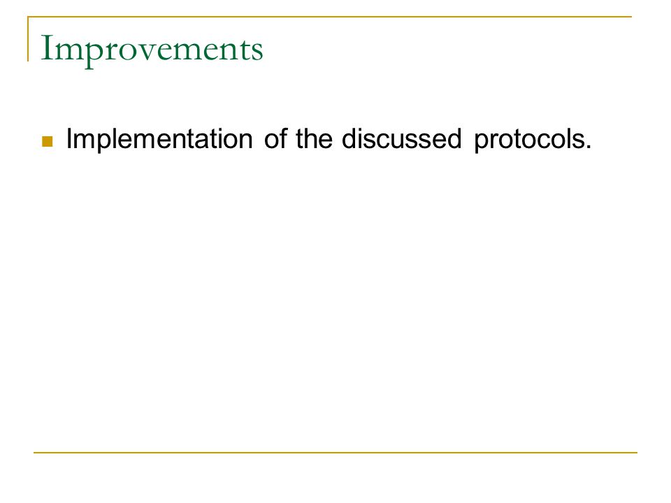 Improvements Implementation of the discussed protocols.