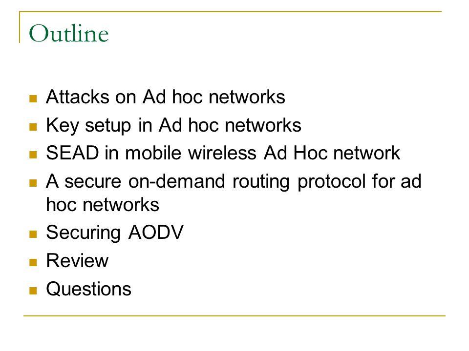 Outline Attacks on Ad hoc networks Key setup in Ad hoc networks