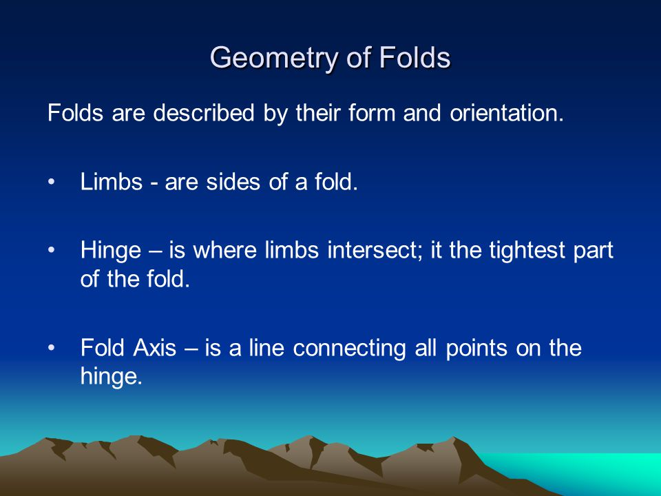 Geometry of Folds Folds are described by their form and orientation.