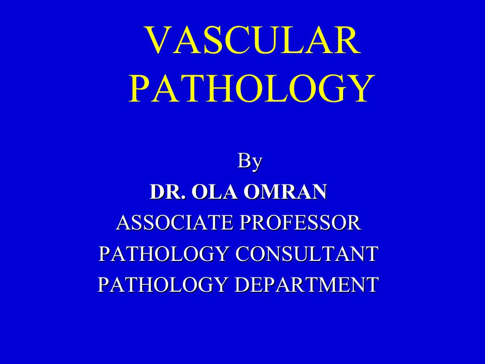 VASCULAR PATHOLOGY By DR. OLA OMRAN ASSOCIATE PROFESSOR